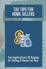 Tax Tips For Home Sellers: Tax Implications Of Buying Or Selling A House For You: Home Sellers Guide To Tax Savings Cover Image