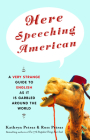 Here Speeching American: A Very Strange Guide to English as It Is Garbled Around the World Cover Image
