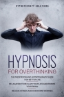 Hypnosis for Overthinking: The Meditation and Hypnotherapy Guide for Better Life. Relaxation to Reclaim Your Life and Rewire Your Brain. Relieve Cover Image