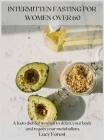Intermittent Fasting for Women Over 60: A Keto diet for women to detox your body and regain your metabolism Cover Image