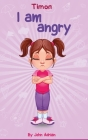 I Am Angry: Anger Management, Kids Books, Self-Regulation Skillsand How to Deal with their emotions and feeling Cover Image