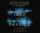 The Jazz of Physics: The Secret Link Between Music and the Structure of the Universe Cover Image