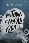This Town Is Not All Right Cover Image