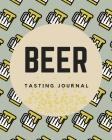 Beer Tasting Journal: Great Beer Tasting Journal For Men And Women Beer Lovers. Ideal Beer Gifts For Men Funny And Beer Related Gifts For Me Cover Image