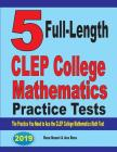 5 Full-Length CLEP College Mathematics Practice Tests: The Practice You Need to Ace the CLEP College Mathematics Test Cover Image