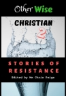 OtherWise Christian 2: Stories of Resistance Cover Image