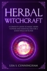 Herbal Witchcraft: A Complete Guide to Magic Herbs, Flowers and Essential Oils for a Good Spells Outcome Cover Image