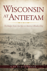 Wisconsin at Antietam: The Badger State's Sacrifice on America's Bloodiest Day (Civil War) Cover Image