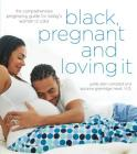 Black, Pregnant and Loving It: The Comprehensive Pregnancy Guide for Today's Woman of Color Cover Image