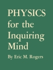 Physics for the Inquiring Mind: The Methods, Nature, and Philosophy of Physical Science Cover Image