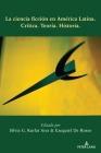 La Ciencia Ficción En América Latina: Crítica. Teoría. Historia. Cover Image