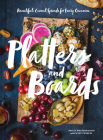 Platters and Boards: Beautiful, Casual Spreads for Every Occasion Cover Image