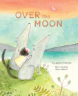 Over the Moon: (Read-Aloud Bedtime Book for Toddlers, Animal Book for Kids) Cover Image