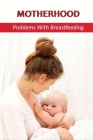 Motherhood: Problems With Breastfeeding: What Are 3 Barriers To Breastfeeding? Cover Image