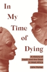 In My Time of Dying: A History of Death and the Dead in West Africa Cover Image
