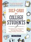 Self-Care for College Students: From Orientation to Graduation, 150+ Easy Ways to Stay Happy, Healthy, and Stress-Free Cover Image