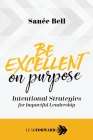 Be Excellent on Purpose: Intentional Strategies for Impactful Leadership Cover Image