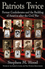 Patriots Twice: Former Confederates and the Building of America After the Civil War Cover Image