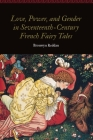 Love, Power, and Gender in Seventeenth-Century French Fairy Tales (Women and Gender in the Early Modern World) Cover Image