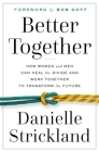 Better Together: How Women and Men Can Heal the Divide and Work Together to Transform the Future Cover Image