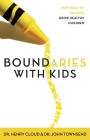 Boundaries with Kids: When to Say Yes, When to Say No to Help Your Children Gain Control of Their Lives Cover Image