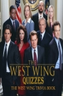 The West Wing Quizzes: The West Wing Trivia Book: The West Wing Questions and Answers Cover Image