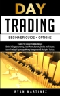 Day Trading Beginner Guide + Options: Trading Strategies to Make Money Online in Cryptocurrency, Forex, Penny Market, Stocks and Futures.Learn Trading Cover Image