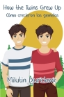 How the Twins Grew Up / Cómo crecieron los gemelos (Bilingual ed) Cover Image