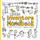 The Little Inventors Handbook: A Guide to Becoming an Ingenious Inventor Cover Image