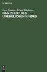 Das Recht Des Unehelichen Kindes: (Kommentierung Der §§ 1705-1740 Bgb Unter Berücksichtigung Der Einschlägigen Nebengesetze) Cover Image