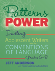 Patterns of Power, Grades 6–8: Inviting Adolescent Writers into the Conventions of Language Cover Image