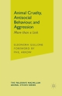 Animal Cruelty, Antisocial Behaviour, and Aggression: More Than a Link (Palgrave MacMillan Animal Ethics) Cover Image