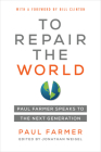 To Repair the World: Paul Farmer Speaks to the Next Generation (California Series in Public Anthropology #29) Cover Image