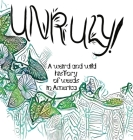 Unruly! A Weird And Wild History Of Weeds In America Cover Image