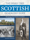 The Family Tree Scottish Genealogy Guide: How to Trace Your Ancestors in Scotland Cover Image