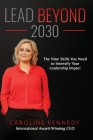 Lead Beyond 2030: The Nine Skills You Need To Intensify Your Leadership Impact Cover Image