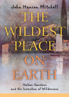 The Wildest Place on Earth: Italian Gardens and the Invention of Wilderness Cover Image