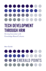 Tech Development Through Hrm: Driving Innovation with Knowledge-Based Cultures (Emerald Points) Cover Image