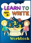 Learn to Write Workbook Ages 3+: Letter Tracing for Preschoolers and Toddlers, ages 3-6, 6-8 Activity Book, Practice for Kids with Pen Control, Line T Cover Image