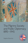 The Pilgrims Society and Public Diplomacy, 1895-1945 (Edinburgh Studies in Anglo-American Relations) Cover Image