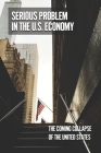 Serious Problem In The U.S. Economy: The Coming Collapse Of The United States: The Fall Of America Book Cover Image