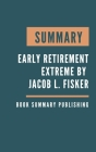 Summary: Early Retirement Extreme - A Philosophical and Practical Guide to Financial Independence by Jacob Lund Fisker Cover Image