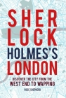 Sherlock Holmes's London: Discover the city from the West End to Wapping Cover Image