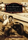 Auto Racing in Charlotte and the Carolina Piedmont Cover Image