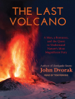 The Last Volcano: A Man, a Romance, and the Quest to Understand Nature's Most Magnificant Fury Cover Image