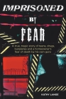Imprisoned by Fear: A true, tragic story of teens, drugs, burglaries and a homeowner's fear of death by his own guns Cover Image