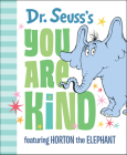 Dr. Seuss's You Are Kind: Featuring Horton the Elephant Cover Image
