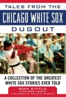 Tales from the Chicago White Sox Dugout: A Collection of the Greatest White Sox Stories Ever Told (Tales from the Team) Cover Image
