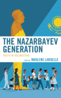 The Nazarbayev Generation: Youth in Kazakhstan (Contemporary Central Asia: Societies) Cover Image