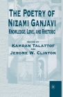 The Poetry of Nizami Ganjavi: Knowledge, Love, and Rhetoric Cover Image